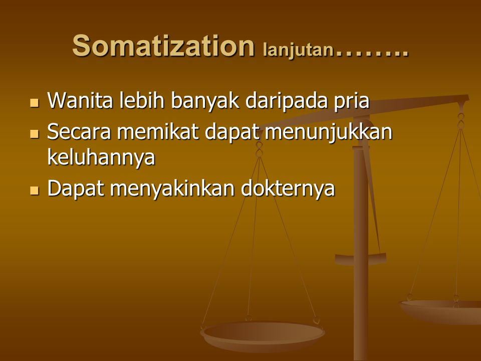 Somatization lanjutan …….. Wanita lebih banyak daripada pria Wanita lebih banyak daripada pria Secara memikat dapat menunjukkan keluhannya Secara memi