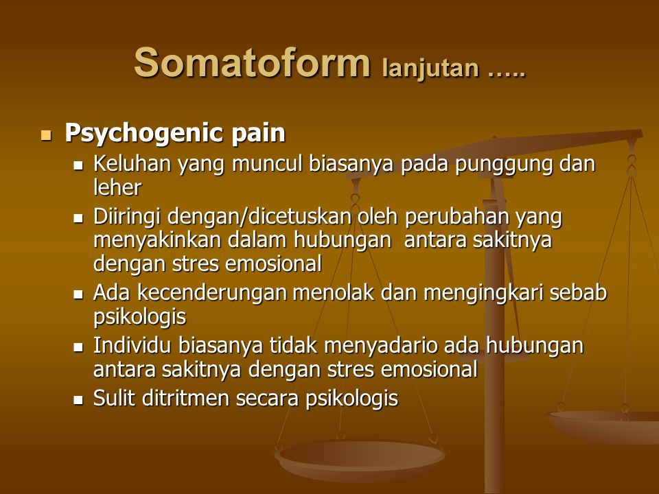 Somatoform lanjutan ….. Psychogenic pain Psychogenic pain Keluhan yang muncul biasanya pada punggung dan leher Keluhan yang muncul biasanya pada pungg