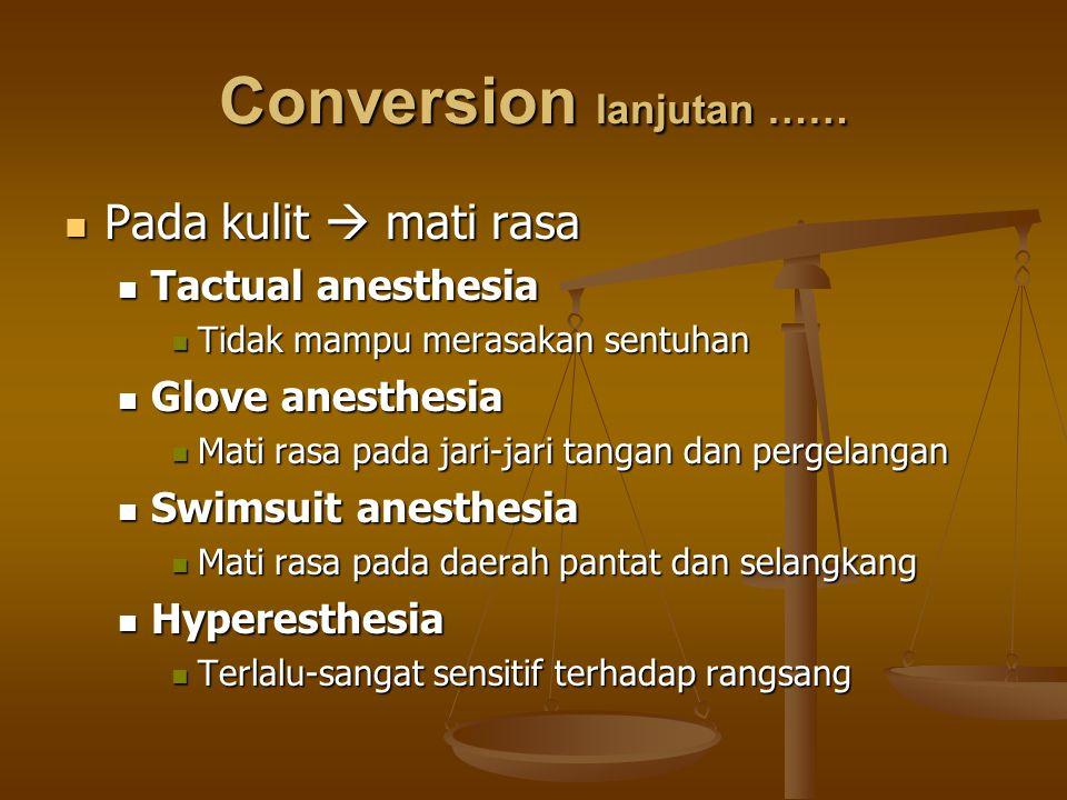 Conversion lanjutan …… Pada kulit  mati rasa Pada kulit  mati rasa Tactual anesthesia Tactual anesthesia Tidak mampu merasakan sentuhan Tidak mampu