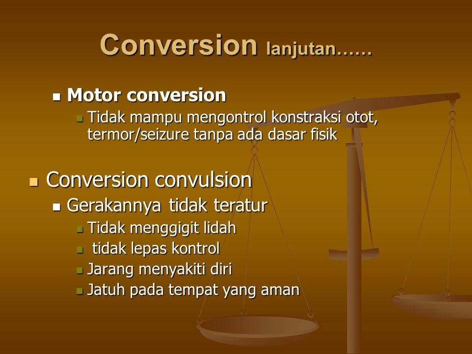 Conversion lanjutan…… Motor conversion Motor conversion Tidak mampu mengontrol konstraksi otot, termor/seizure tanpa ada dasar fisik Tidak mampu mengo
