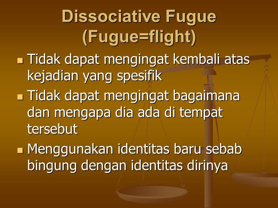 Dissociative Fugue (Fugue=flight) Tidak dapat mengingat kembali atas kejadian yang spesifik Tidak dapat mengingat kembali atas kejadian yang spesifik