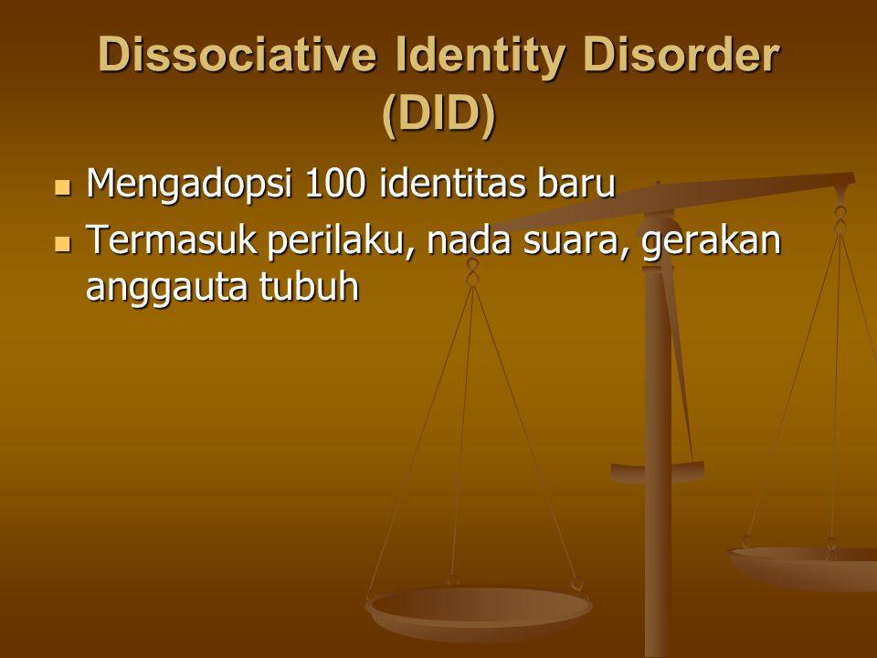 Dissociative Identity Disorder (DID) Mengadopsi 100 identitas baru Mengadopsi 100 identitas baru Termasuk perilaku, nada suara, gerakan anggauta tubuh