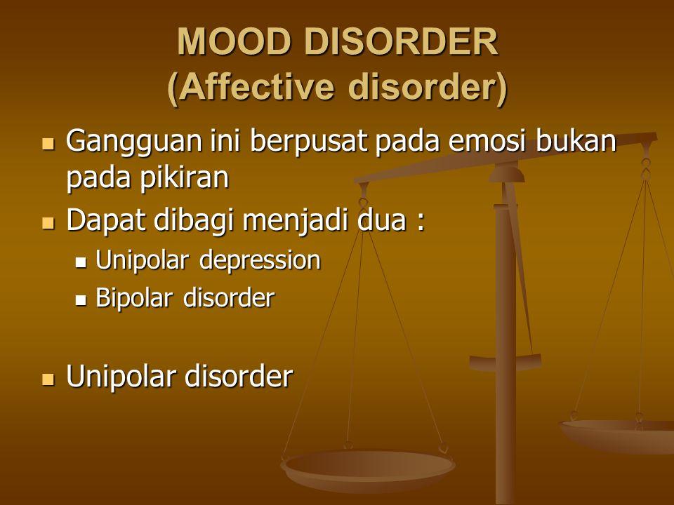 MOOD DISORDER (Affective disorder) Gangguan ini berpusat pada emosi bukan pada pikiran Gangguan ini berpusat pada emosi bukan pada pikiran Dapat dibag