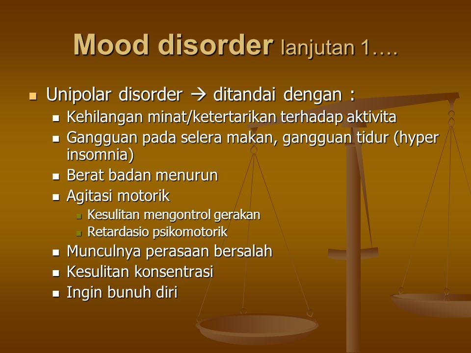 Mood disorder lanjutan 1…. Unipolar disorder  ditandai dengan : Unipolar disorder  ditandai dengan : Kehilangan minat/ketertarikan terhadap aktivita