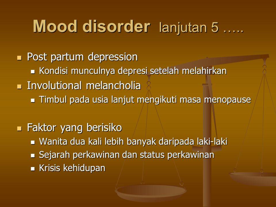 Mood disorder lanjutan 5 ….. Post partum depression Post partum depression Kondisi munculnya depresi setelah melahirkan Kondisi munculnya depresi sete