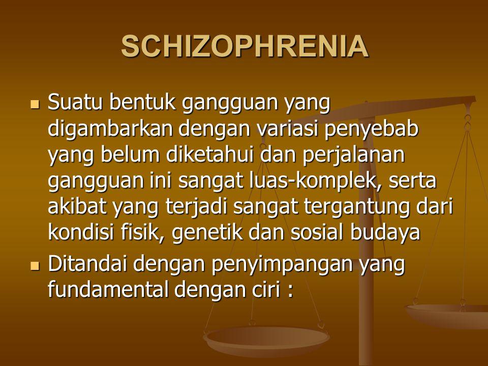SCHIZOPHRENIA Suatu bentuk gangguan yang digambarkan dengan variasi penyebab yang belum diketahui dan perjalanan gangguan ini sangat luas-komplek, ser
