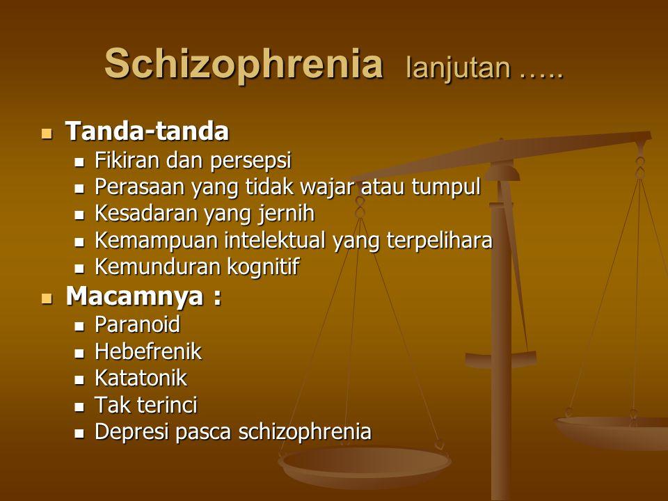 Schizophrenia lanjutan ….. Tanda-tanda Tanda-tanda Fikiran dan persepsi Fikiran dan persepsi Perasaan yang tidak wajar atau tumpul Perasaan yang tidak