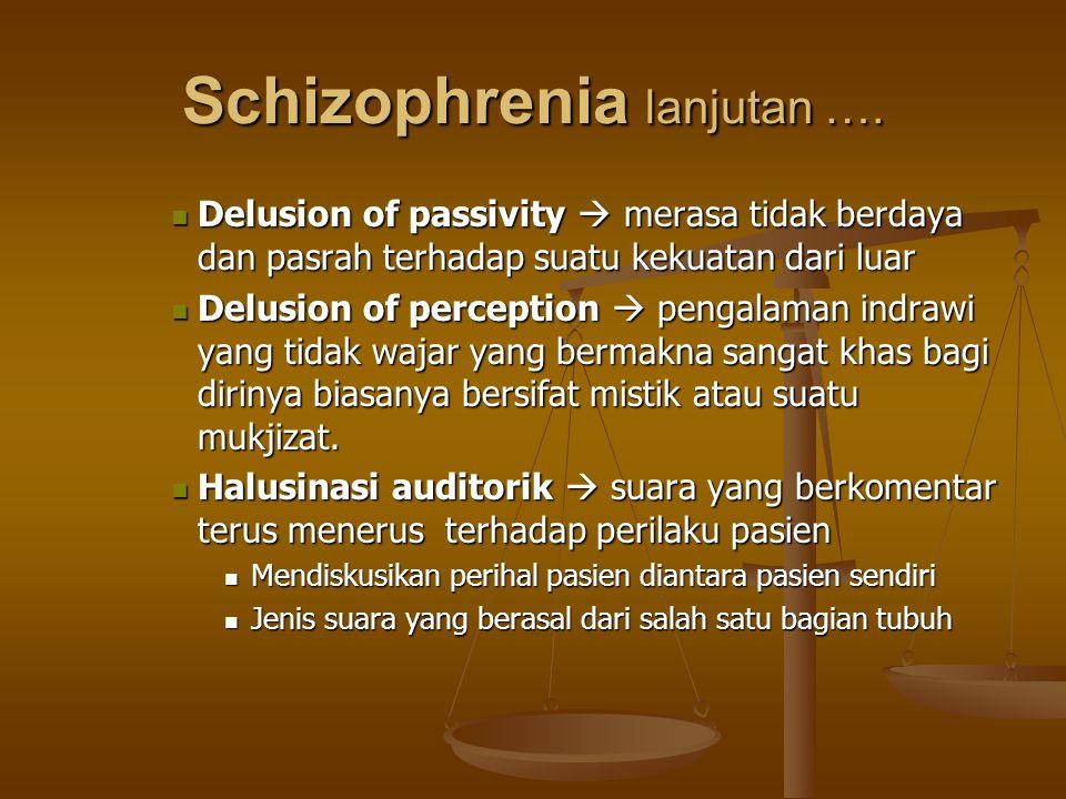 Schizophrenia lanjutan …. Delusion of passivity  merasa tidak berdaya dan pasrah terhadap suatu kekuatan dari luar Delusion of passivity  merasa tid