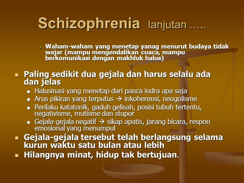 Schizophrenia lanjutan ….. Waham-waham yang menetap yanag menurut budaya tidak wajar (mampu mengendalikan cuaca, mampu berkomunikasi dengan makhluk ha