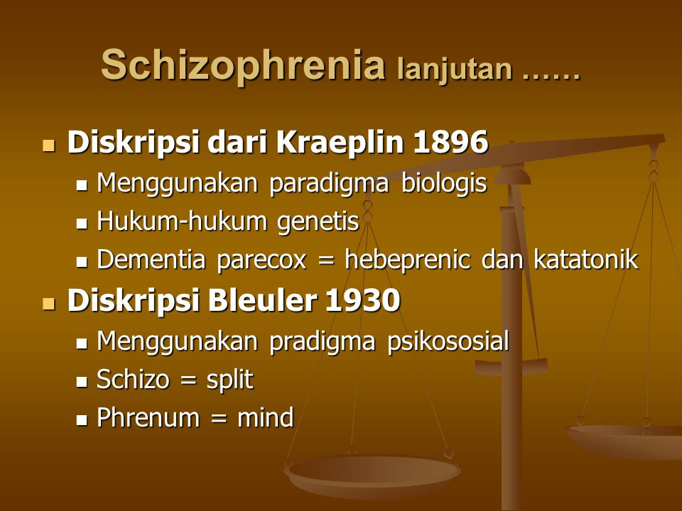 Schizophrenia lanjutan …… Diskripsi dari Kraeplin 1896 Diskripsi dari Kraeplin 1896 Menggunakan paradigma biologis Menggunakan paradigma biologis Huku