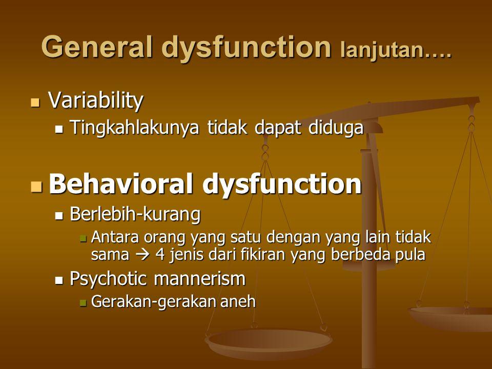 General dysfunction lanjutan…. Variability Variability Tingkahlakunya tidak dapat diduga Tingkahlakunya tidak dapat diduga Behavioral dysfunction Beha