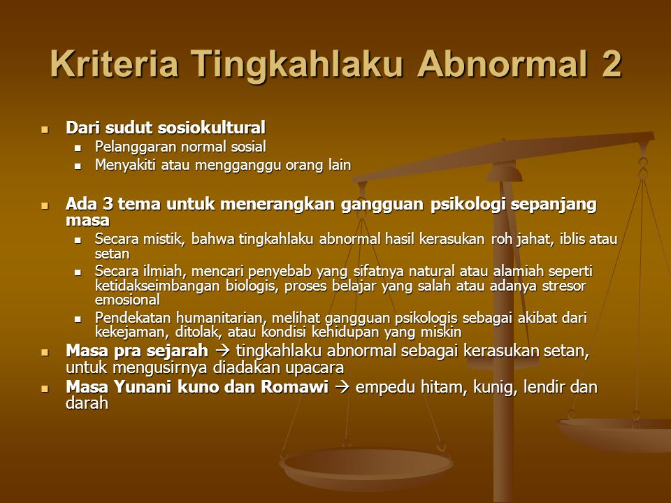 Kriteria Tingkahlaku Abnormal 2 Dari sudut sosiokultural Dari sudut sosiokultural Pelanggaran normal sosial Pelanggaran normal sosial Menyakiti atau m