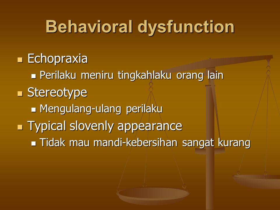 Behavioral dysfunction Echopraxia Echopraxia Perilaku meniru tingkahlaku orang lain Perilaku meniru tingkahlaku orang lain Stereotype Stereotype Mengu