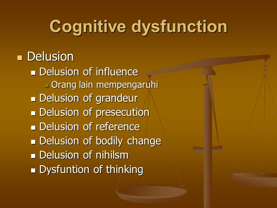 Cognitive dysfunction Delusion Delusion Delusion of influence Delusion of influence Orang lain mempengaruhi Orang lain mempengaruhi Delusion of grande