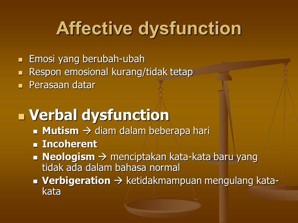 Affective dysfunction Emosi yang berubah-ubah Emosi yang berubah-ubah Respon emosional kurang/tidak tetap Respon emosional kurang/tidak tetap Perasaan