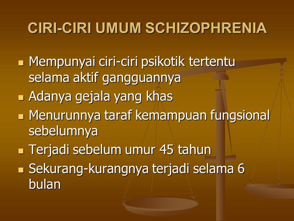 CIRI-CIRI UMUM SCHIZOPHRENIA Mempunyai ciri-ciri psikotik tertentu selama aktif gangguannya Mempunyai ciri-ciri psikotik tertentu selama aktif ganggua