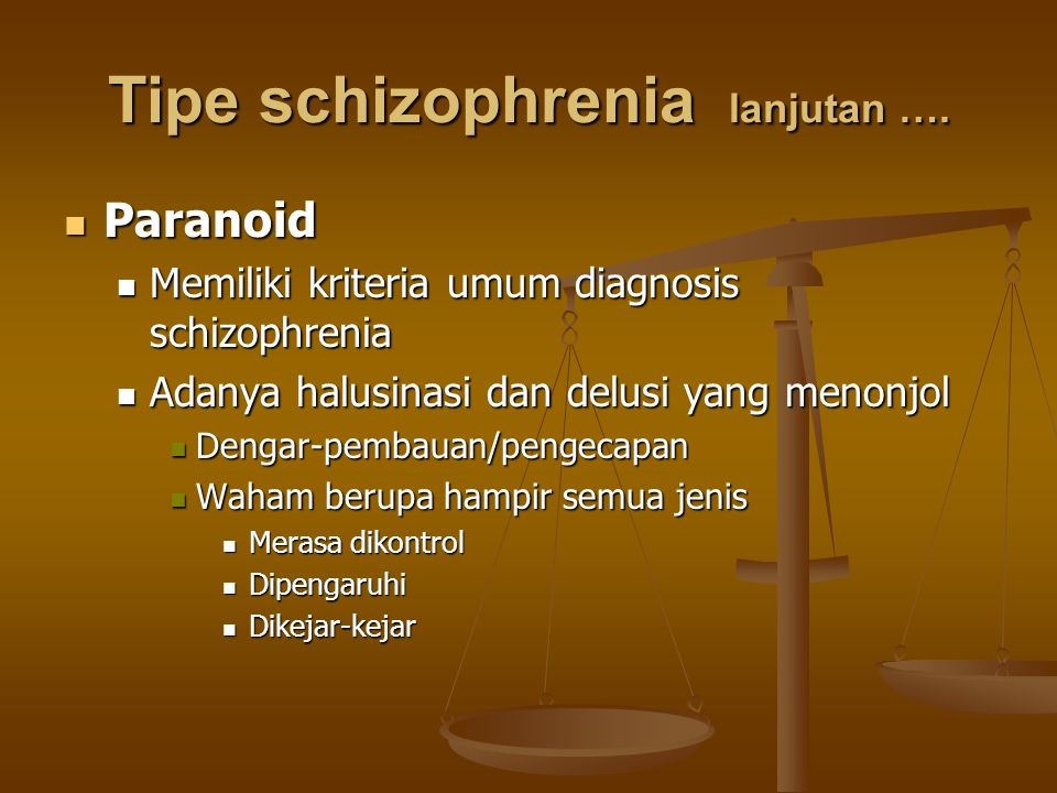Tipe schizophrenia lanjutan …. Paranoid Paranoid Memiliki kriteria umum diagnosis schizophrenia Memiliki kriteria umum diagnosis schizophrenia Adanya