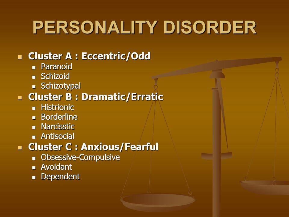 PERSONALITY DISORDER Cluster A : Eccentric/Odd Cluster A : Eccentric/Odd Paranoid Paranoid Schizoid Schizoid Schizotypal Schizotypal Cluster B : Drama