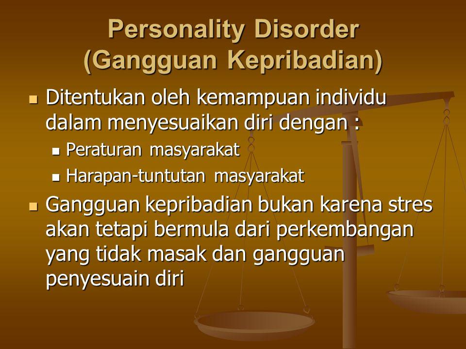 Personality Disorder (Gangguan Kepribadian) Ditentukan oleh kemampuan individu dalam menyesuaikan diri dengan : Ditentukan oleh kemampuan individu dal