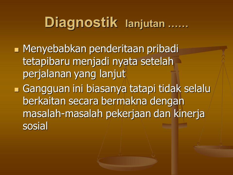 Diagnostik lanjutan …… Menyebabkan penderitaan pribadi tetapibaru menjadi nyata setelah perjalanan yang lanjut Menyebabkan penderitaan pribadi tetapib
