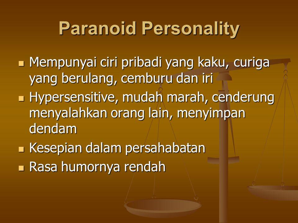Paranoid Personality Mempunyai ciri pribadi yang kaku, curiga yang berulang, cemburu dan iri Mempunyai ciri pribadi yang kaku, curiga yang berulang, c