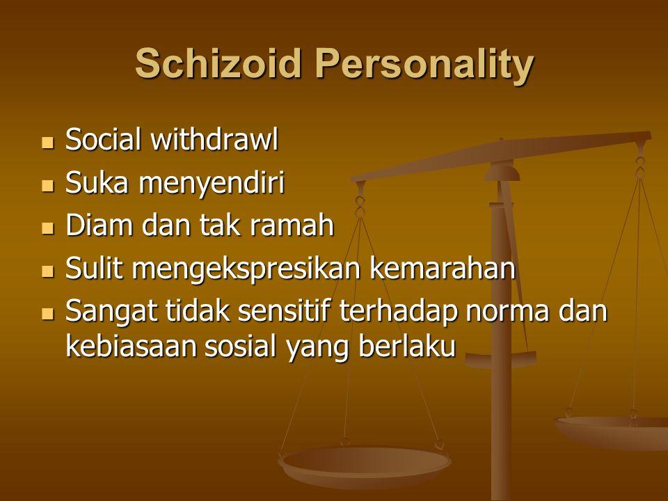 Schizoid Personality Social withdrawl Social withdrawl Suka menyendiri Suka menyendiri Diam dan tak ramah Diam dan tak ramah Sulit mengekspresikan kem