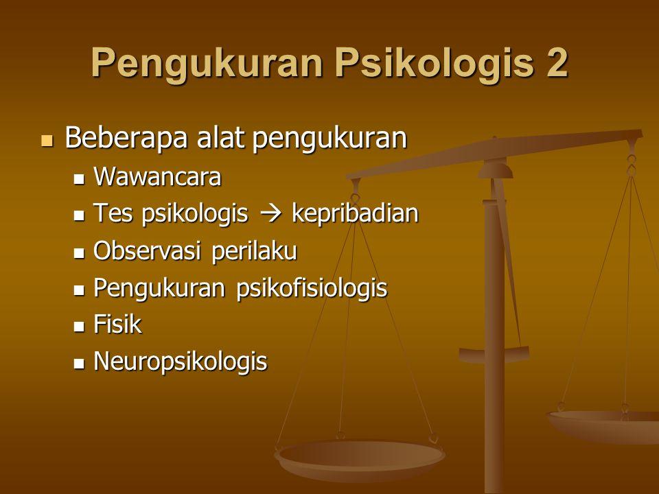 Pengukuran Psikologis 2 Beberapa alat pengukuran Beberapa alat pengukuran Wawancara Wawancara Tes psikologis  kepribadian Tes psikologis  kepribadia