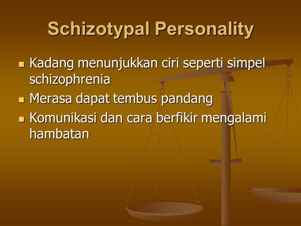 Schizotypal Personality Kadang menunjukkan ciri seperti simpel schizophrenia Kadang menunjukkan ciri seperti simpel schizophrenia Merasa dapat tembus