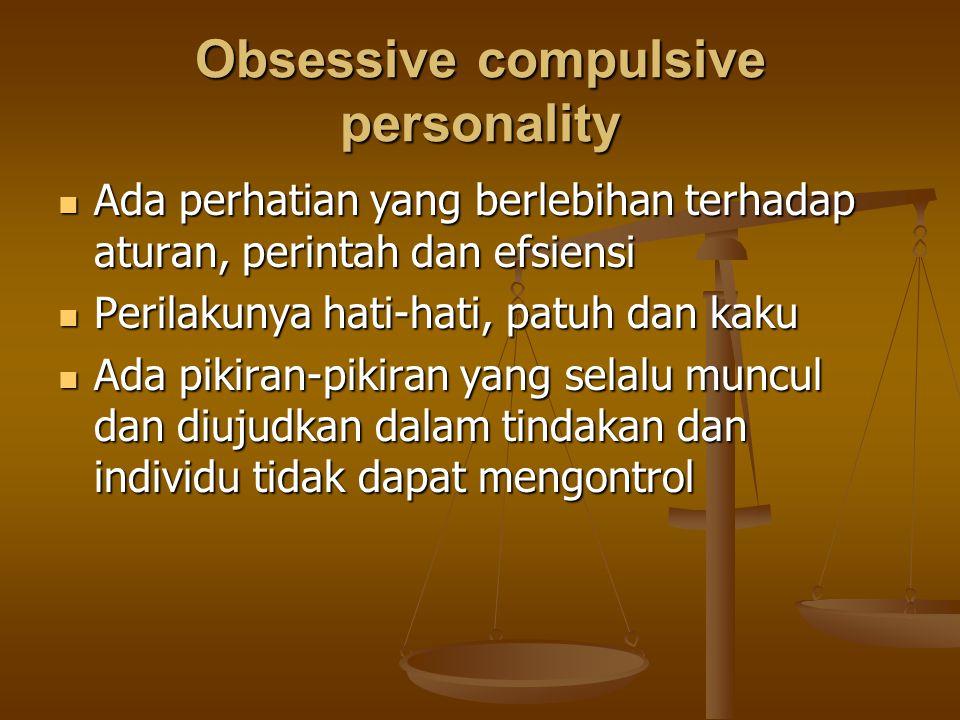 Obsessive compulsive personality Ada perhatian yang berlebihan terhadap aturan, perintah dan efsiensi Ada perhatian yang berlebihan terhadap aturan, p