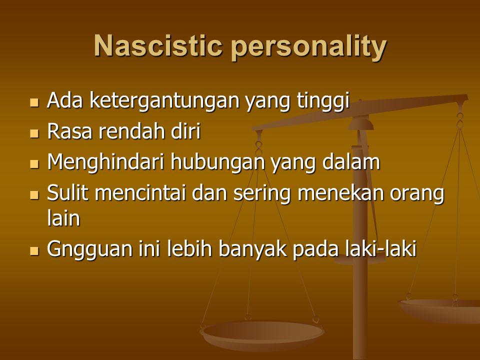 Nascistic personality Ada ketergantungan yang tinggi Ada ketergantungan yang tinggi Rasa rendah diri Rasa rendah diri Menghindari hubungan yang dalam