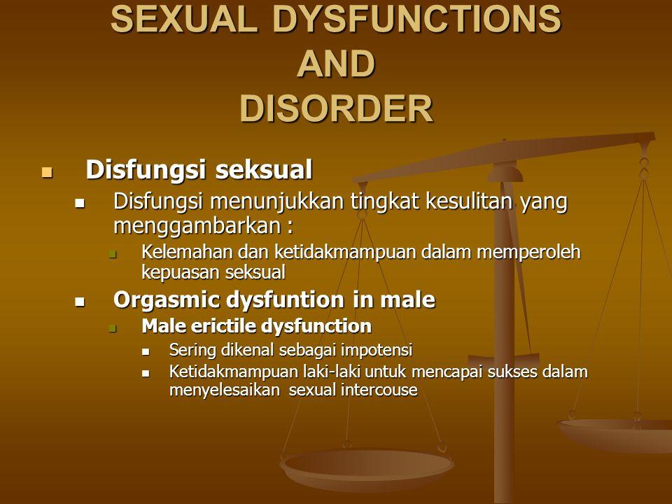 SEXUAL DYSFUNCTIONS AND DISORDER Disfungsi seksual Disfungsi seksual Disfungsi menunjukkan tingkat kesulitan yang menggambarkan : Disfungsi menunjukka