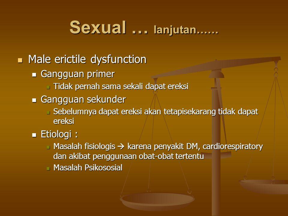 Sexual … lanjutan…… Male erictile dysfunction Male erictile dysfunction Gangguan primer Gangguan primer Tidak pernah sama sekali dapat ereksi Tidak pe
