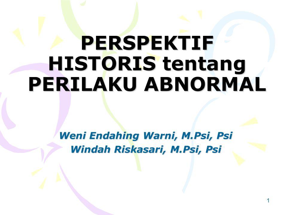 1 PERSPEKTIF HISTORIS tentang PERILAKU ABNORMAL Weni Endahing Warni, M.Psi, Psi Windah Riskasari, M.Psi, Psi