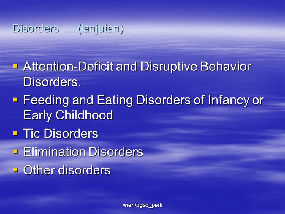 wien/pgsd_perk Disorders.....(lanjutan)  Attention-Deficit and Disruptive Behavior Disorders.