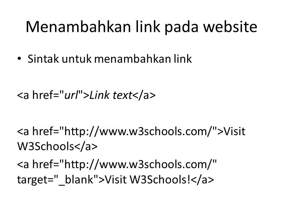 Menambahkan link pada website Sintak untuk menambahkan link Link text Visit W3Schools Visit W3Schools!