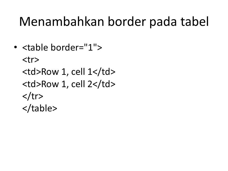 Menambahkan border pada tabel Row 1, cell 1 Row 1, cell 2