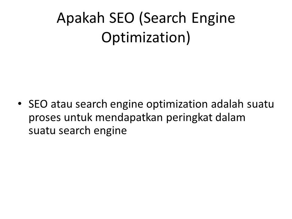 Apakah SEO (Search Engine Optimization) SEO atau search engine optimization adalah suatu proses untuk mendapatkan peringkat dalam suatu search engine