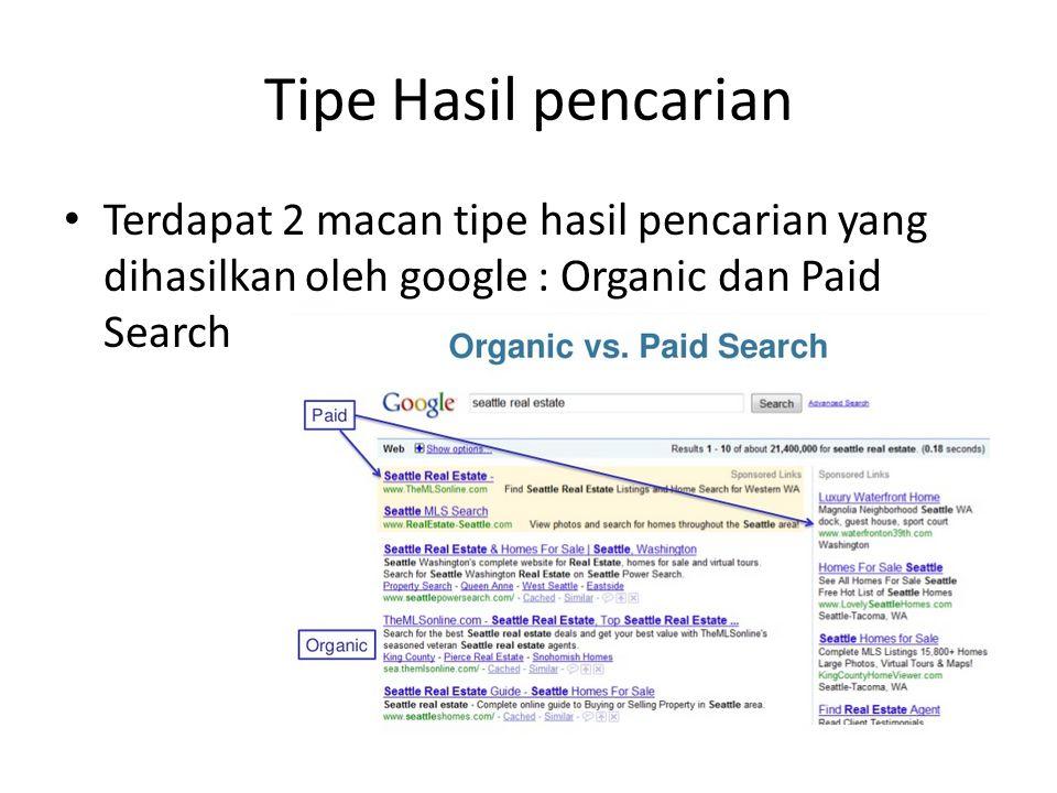 Tipe Hasil pencarian Terdapat 2 macan tipe hasil pencarian yang dihasilkan oleh google : Organic dan Paid Search