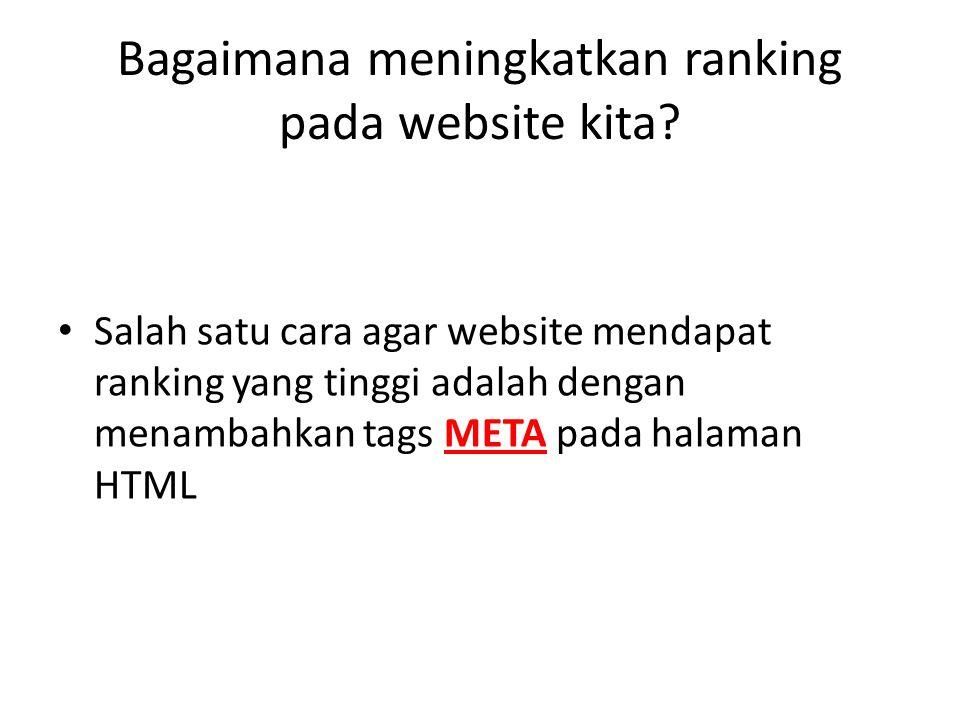 Bagaimana meningkatkan ranking pada website kita? Salah satu cara agar website mendapat ranking yang tinggi adalah dengan menambahkan tags META pada h