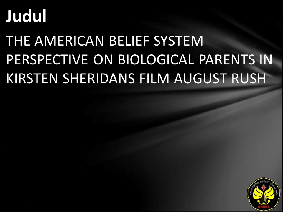 Judul THE AMERICAN BELIEF SYSTEM PERSPECTIVE ON BIOLOGICAL PARENTS IN KIRSTEN SHERIDANS FILM AUGUST RUSH