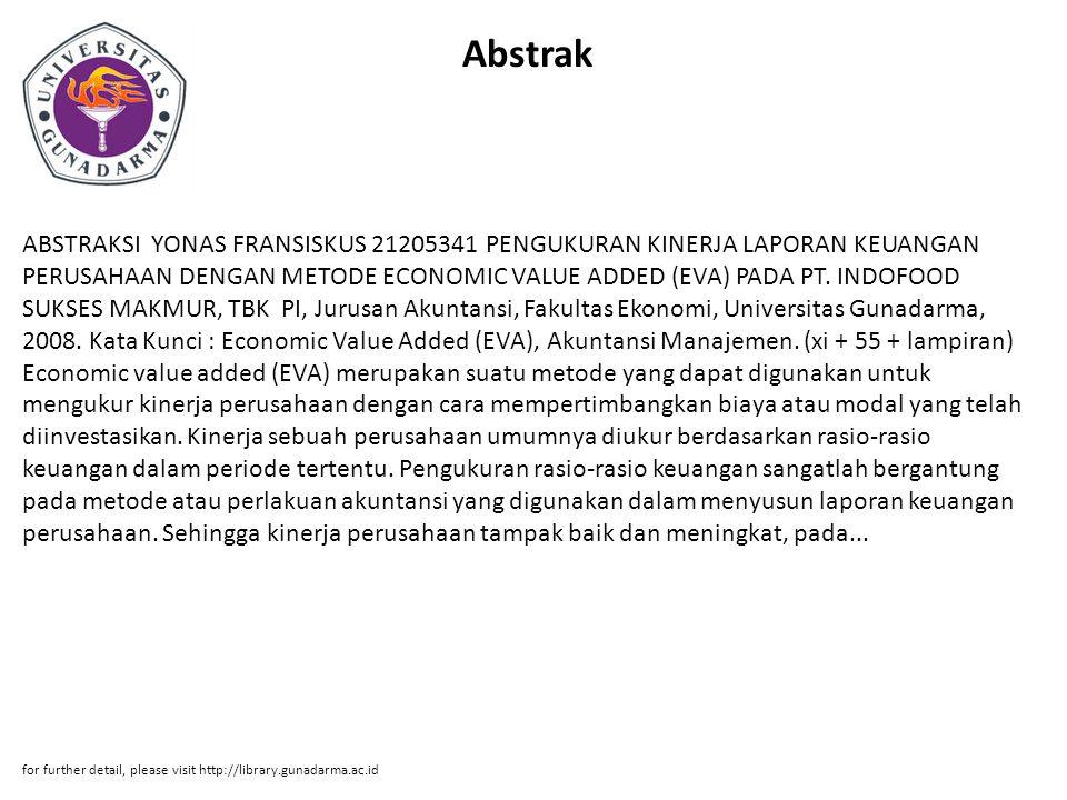 Abstrak ABSTRAKSI YONAS FRANSISKUS 21205341 PENGUKURAN KINERJA LAPORAN KEUANGAN PERUSAHAAN DENGAN METODE ECONOMIC VALUE ADDED (EVA) PADA PT.