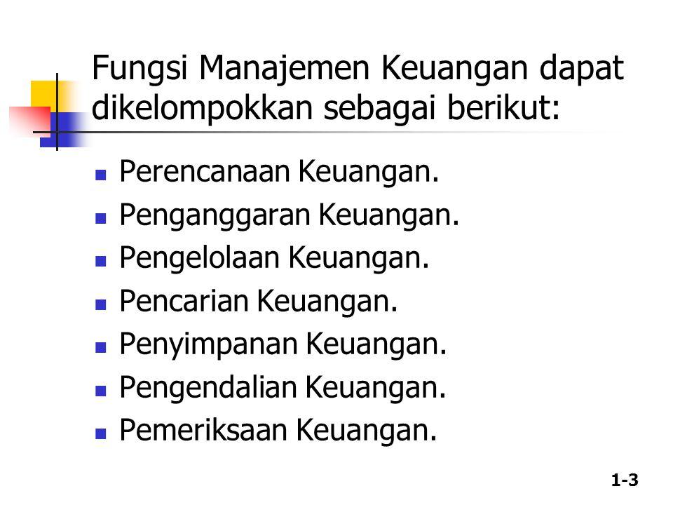 1-3 Fungsi Manajemen Keuangan dapat dikelompokkan sebagai berikut: Perencanaan Keuangan. Penganggaran Keuangan. Pengelolaan Keuangan. Pencarian Keuang