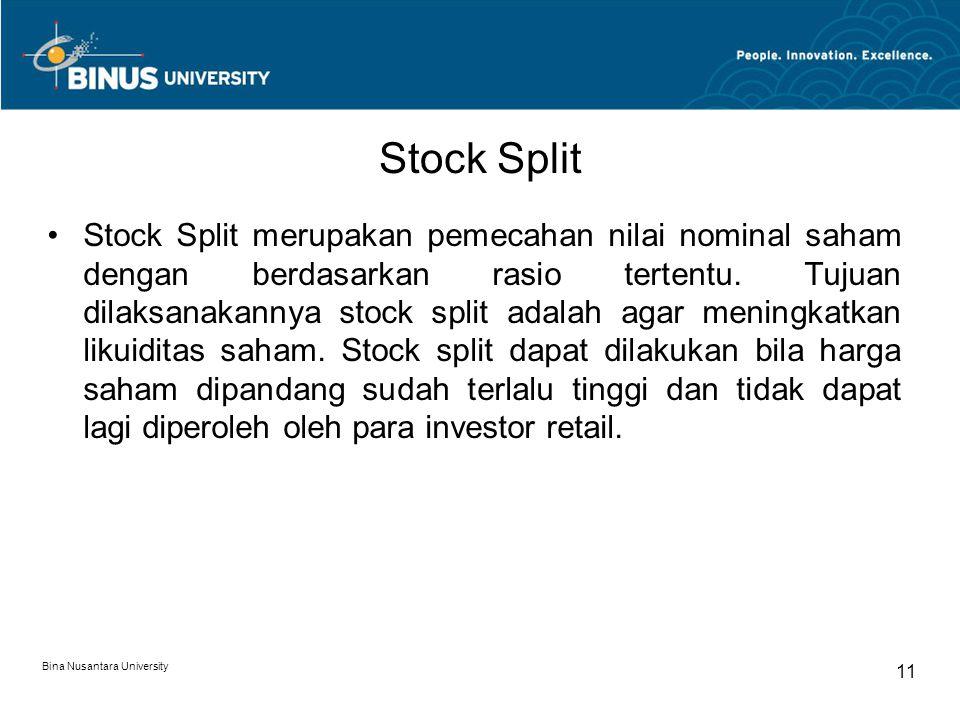 Stock Split Stock Split merupakan pemecahan nilai nominal saham dengan berdasarkan rasio tertentu. Tujuan dilaksanakannya stock split adalah agar meni