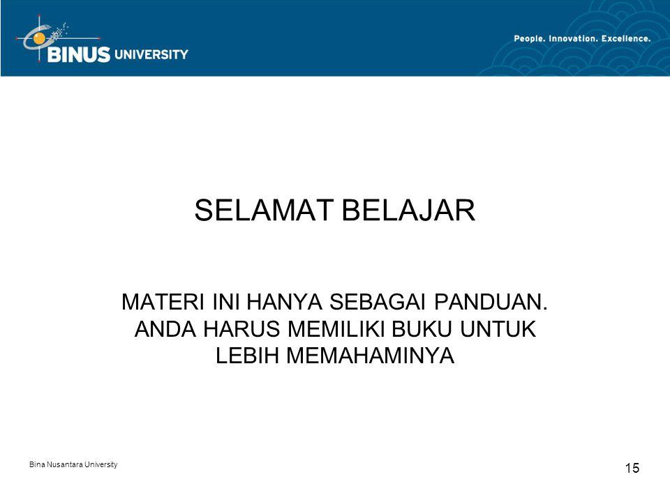 SELAMAT BELAJAR MATERI INI HANYA SEBAGAI PANDUAN. ANDA HARUS MEMILIKI BUKU UNTUK LEBIH MEMAHAMINYA Bina Nusantara University 15