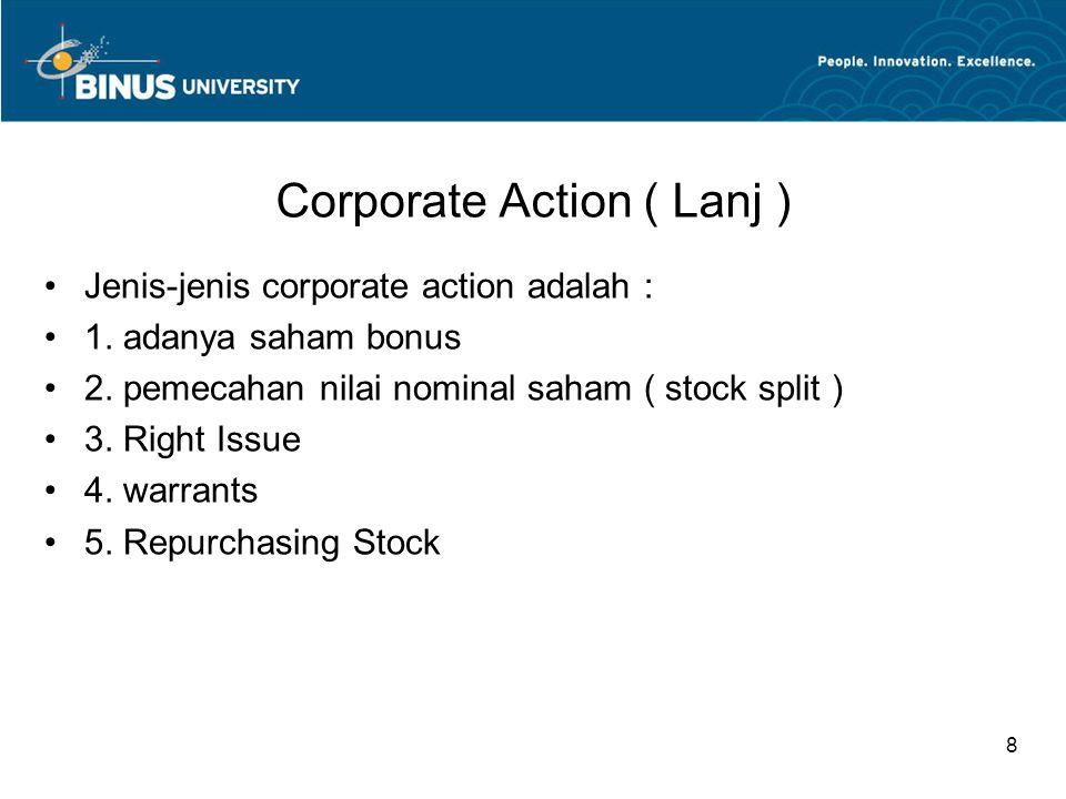 Corporate Action ( Lanj ) Jenis-jenis corporate action adalah : 1. adanya saham bonus 2. pemecahan nilai nominal saham ( stock split ) 3. Right Issue