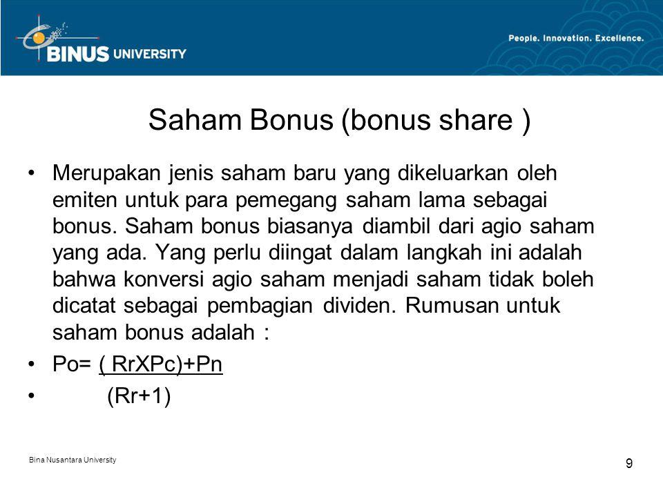 Saham Bonus (bonus share ) Merupakan jenis saham baru yang dikeluarkan oleh emiten untuk para pemegang saham lama sebagai bonus. Saham bonus biasanya