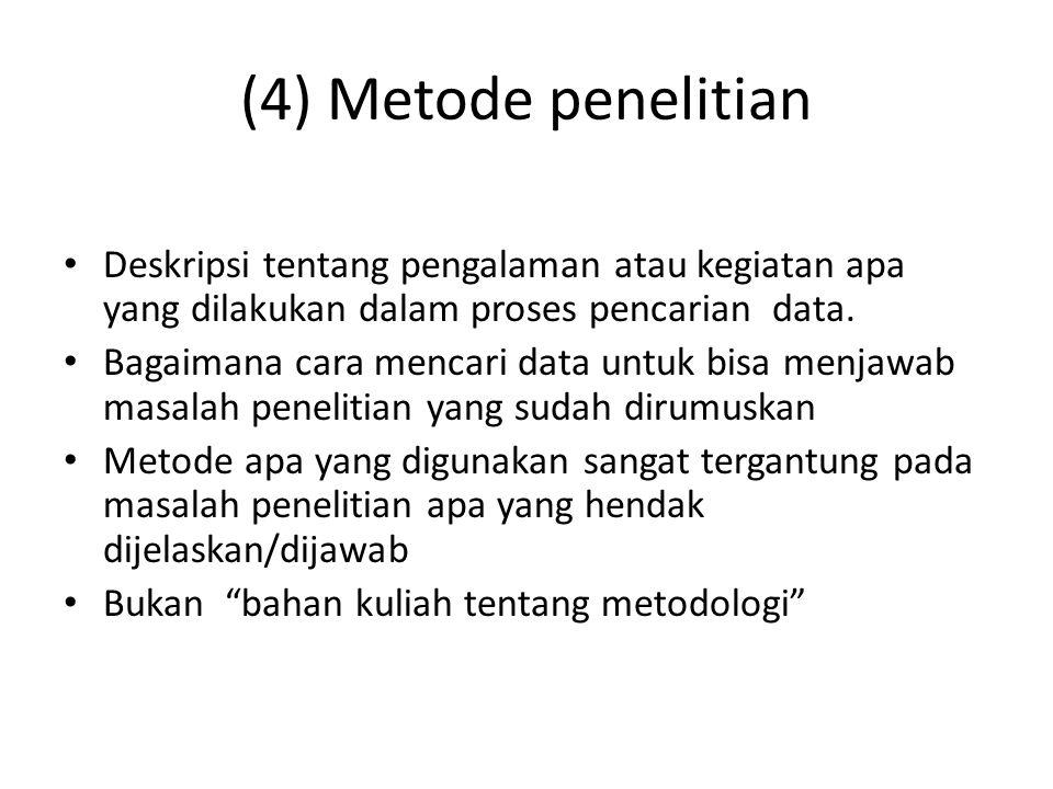 (4) Metode penelitian Deskripsi tentang pengalaman atau kegiatan apa yang dilakukan dalam proses pencarian data. Bagaimana cara mencari data untuk bis