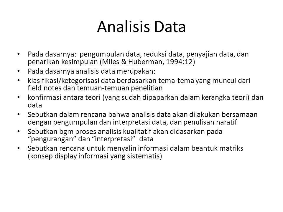 Analisis Data Pada dasarnya: pengumpulan data, reduksi data, penyajian data, dan penarikan kesimpulan (Miles & Huberman, 1994:12) Pada dasarnya analis