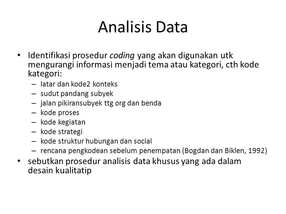 Analisis Data Identifikasi prosedur coding yang akan digunakan utk mengurangi informasi menjadi tema atau kategori, cth kode kategori: – latar dan kod