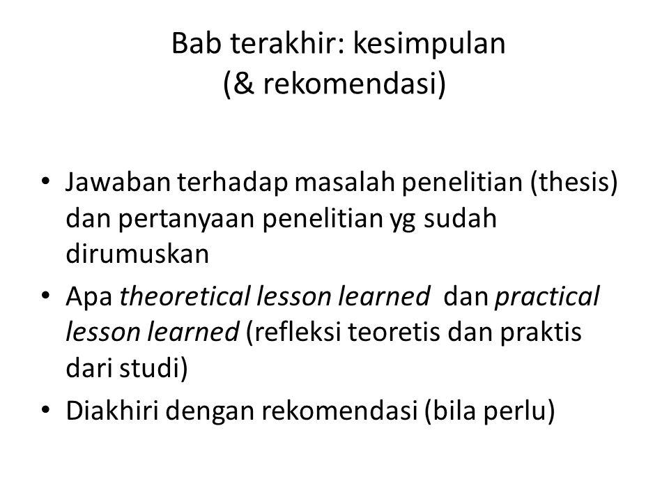 Bab terakhir: kesimpulan (& rekomendasi) Jawaban terhadap masalah penelitian (thesis) dan pertanyaan penelitian yg sudah dirumuskan Apa theoretical le